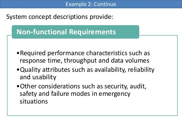 System concept descriptions provide:Example 2: Continue•Required performance characteristics such asresponse time, through...