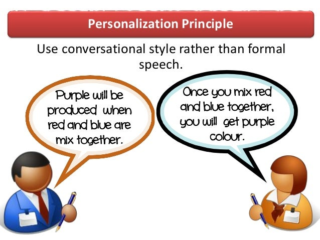 Personalization PrincipleUse conversational style rather than formalspeech.Once you mix redand blue together,you will get ...