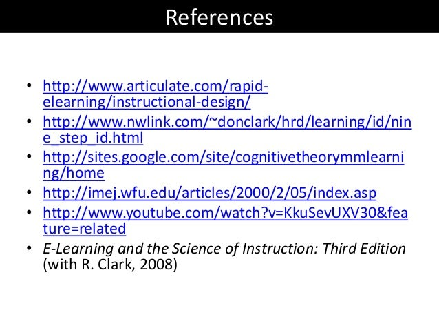 References• http://www.articulate.com/rapid-elearning/instructional-design/• http://www.nwlink.com/~donclark/hrd/learning/...