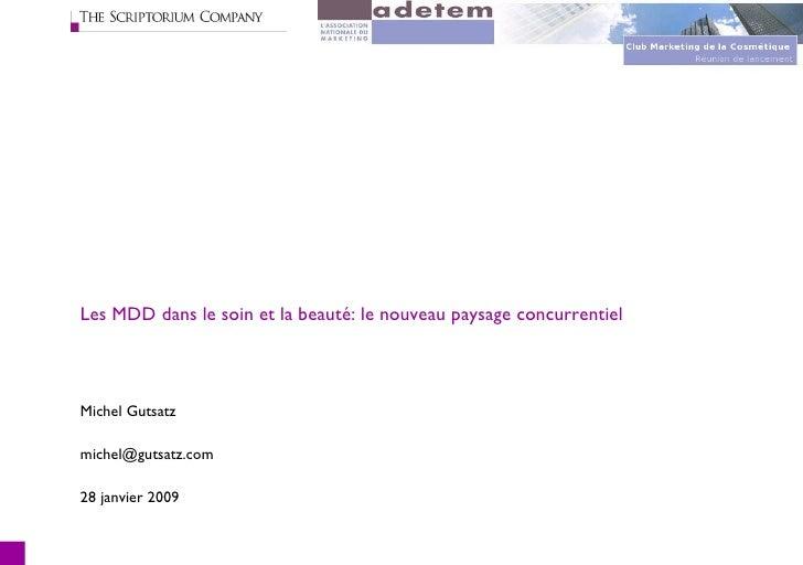 Les MDD dans le soin et la beauté: le nouveau paysage concurrentiel Michel Gutsatz [email_address] 28 janvier 2009