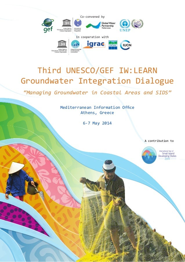 "Third UNESCO/GEF IW:LEARN Groundwater Integration Dialogue ""Managing Groundwater in Coastal Areas and SIDS"" Mediterranean ..."