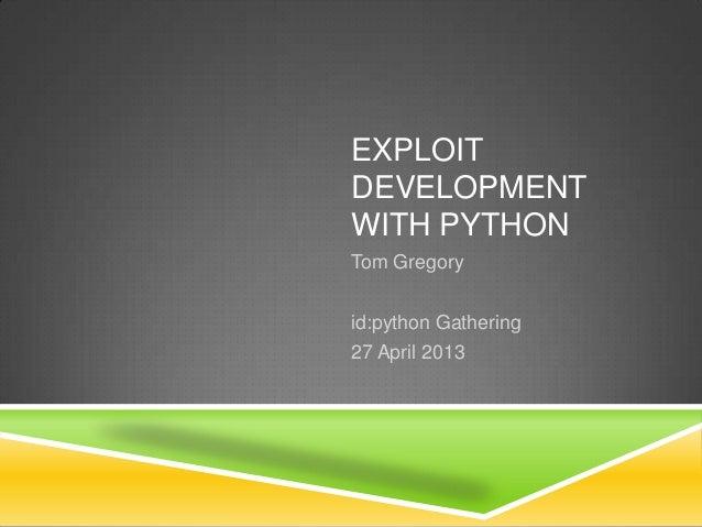 EXPLOITDEVELOPMENTWITH PYTHONTom Gregoryid:python Gathering27 April 2013