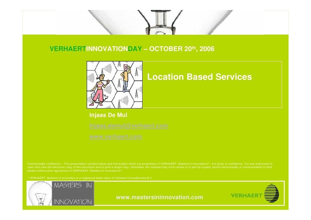 LOCATION BASED SERVICES                                  VERHAERTINNOVATIONDAY – OCTOBER 20th, 2006 www.mastersininnovatio...