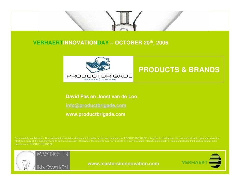 PRODUCTS & BRANDS                                  VERHAERTINNOVATIONDAY – OCTOBER 20th, 2006 www.mastersininnovation.com ...