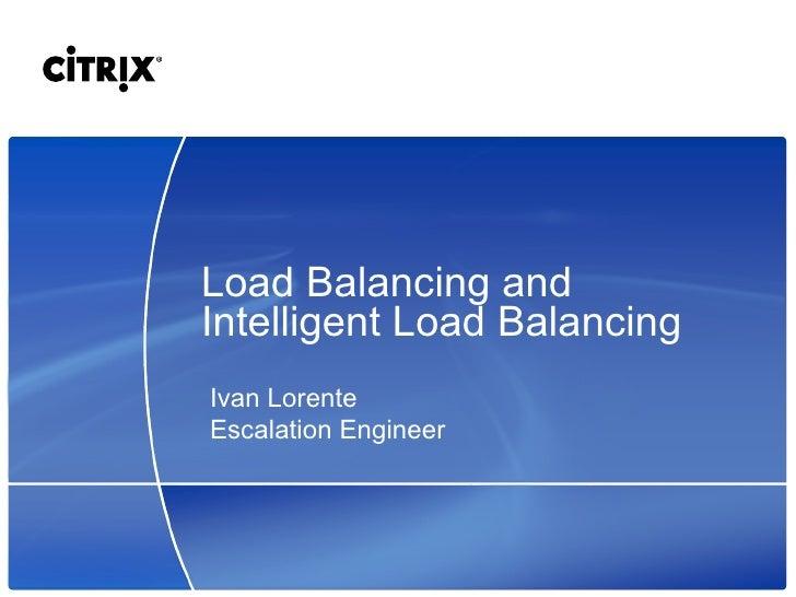 Load Balancing and Intelligent Load Balancing Ivan Lorente Escalation Engineer