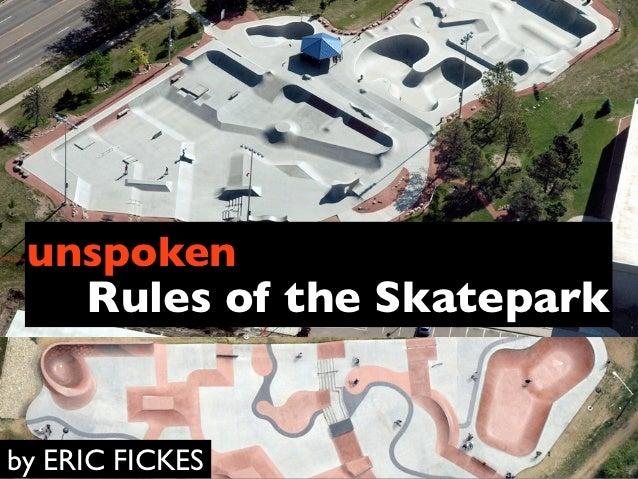 unspoken   Rules of the Skateparkby ERIC FICKES