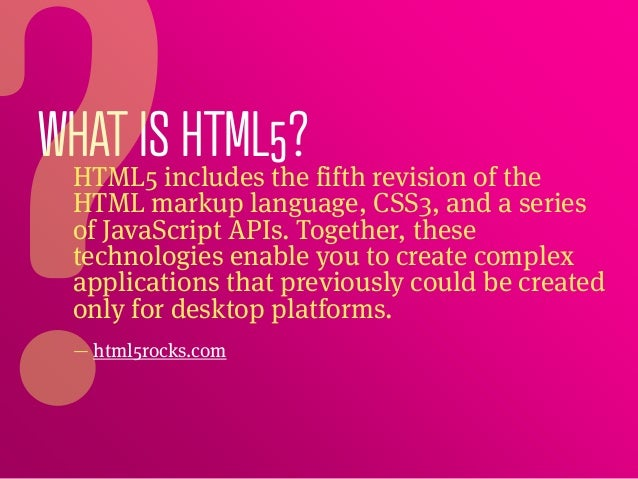 WHAT ISincludes the fifth revision of the HTML5         HTML5?  HTML markup language, CSS3, and a series  of JavaScript AP...