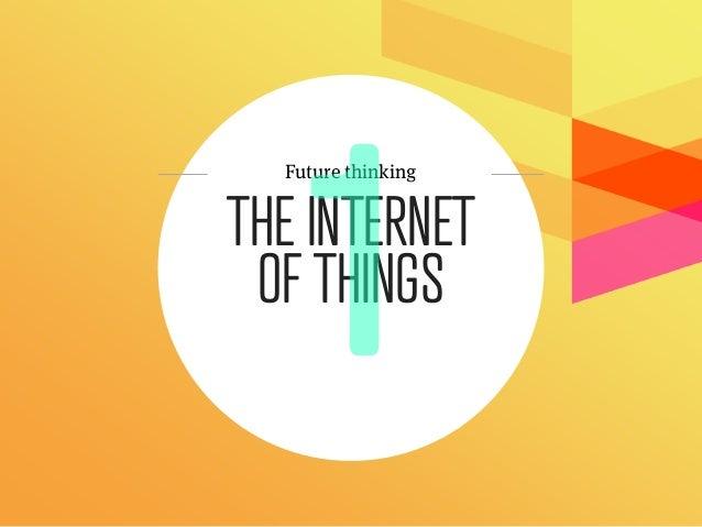 Future thinkingTHE INTERNET OF THINGS