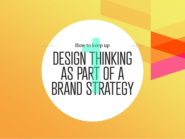 How to keep upDESIGN THINKING  AS PART OF ABRAND STRATEGY