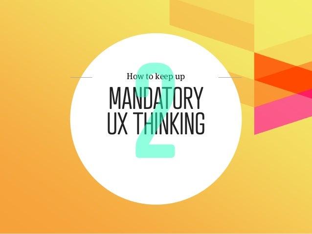 How to keep upMANDATORYUX THINKING