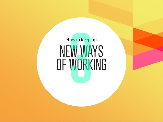 How to keep up NEW WAYSOF WORKING