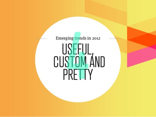 Emerging trends in 2012  USEFUL,CUSTOM AND  PRETTY