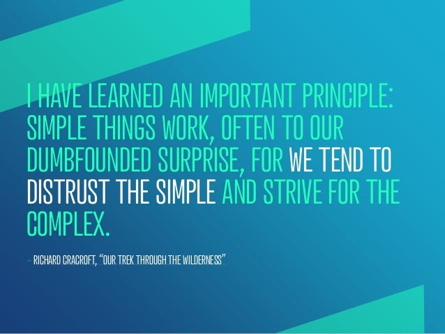 I HAVE LEARNED AN IMPORTANT PRINCIPLE:SIMPLE THINGS WORK, OFTEN TO OURDUMBFOUNDED SURPRISE, FOR WE TEND TODISTRUST THE SIM...