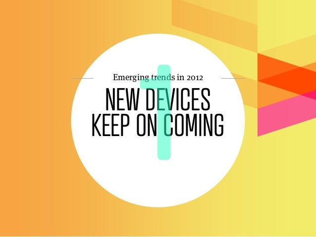 Emerging trends in 2012 NEW DEVICESKEEP ON COMING