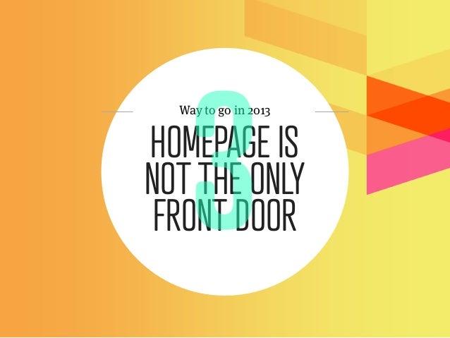 Way to go in 2013HOMEPAGE ISNOT THE ONLY FRONT DOOR