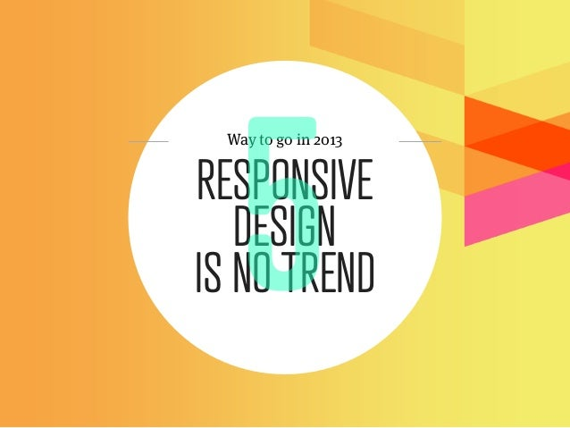 Way to go in 2013RESPONSIVE   DESIGNIS NO TREND