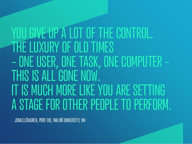 YOU GIVE UP A LOT OF THE CONTROL.THE LUXURY OF OLD TIMES– ONE USER, ONE TASK, ONE COMPUTER –THIS IS ALL GONE NOW.IT IS MUC...