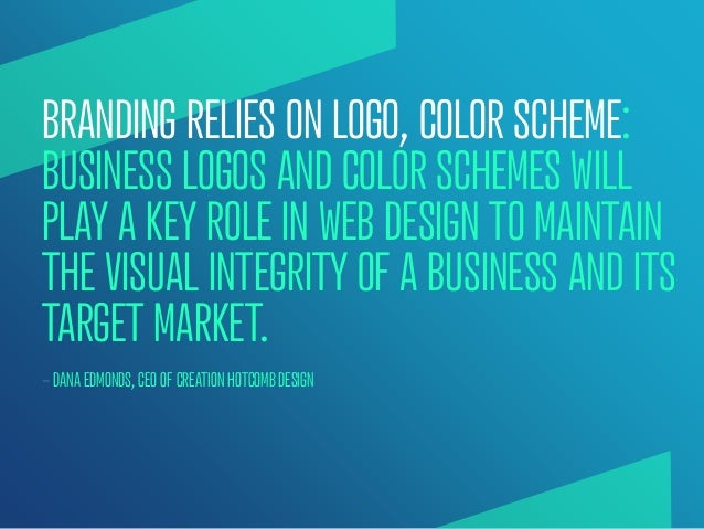 BRANDING RELIES ON LOGO, COLOR SCHEME:BUSINESS LOGOS AND COLOR SCHEMES WILLPLAY A KEY ROLE IN WEB DESIGN TO MAINTAINTHE VI...