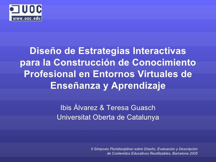 Diseño de Estrategias Interactivas para la Construcción de Conocimiento Profesional en Entornos Virtuales de Enseñanza y A...