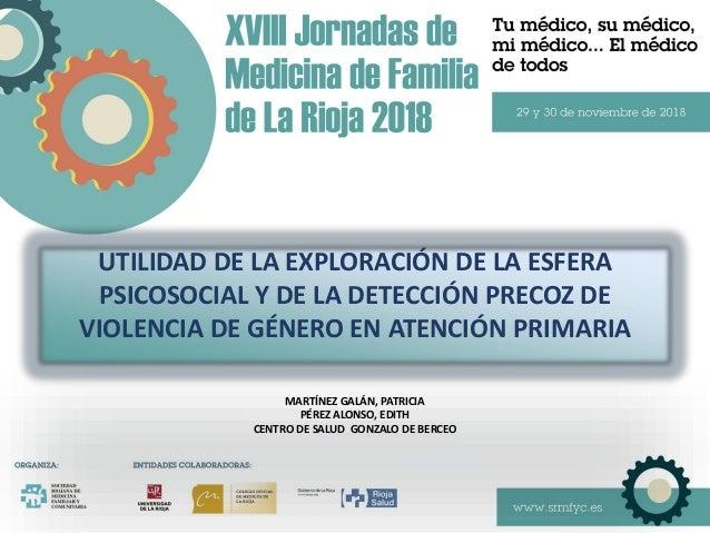 UTILIDAD DE LA EXPLORACIÓN DE LA ESFERA PSICOSOCIAL Y DE LA DETECCIÓN PRECOZ DE VIOLENCIA DE GÉNERO EN ATENCIÓN PRIMARIA M...