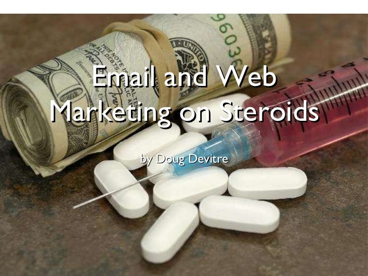 Email and Web Marketing on Steroids <ul><li>by Doug Devitre </li></ul>