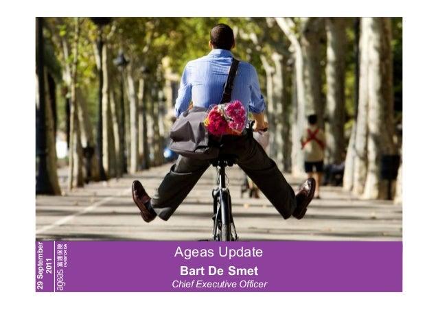 INVESTOR DA Y  29 September 2011  Ageas Update Bart De Smet  Ageas in Asia, a decade of value creation - Bart De Smet | 29...