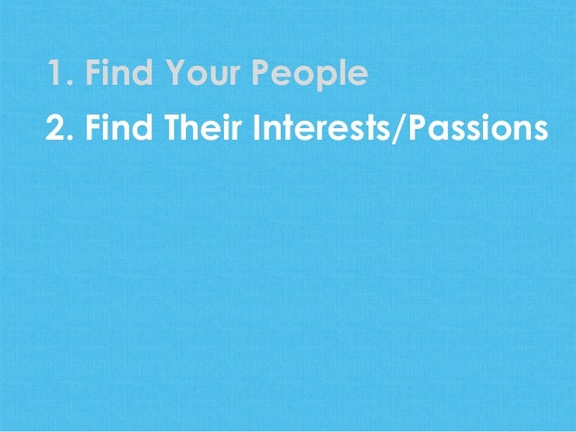 1. Find Your People2. Find Their Interests/Passions