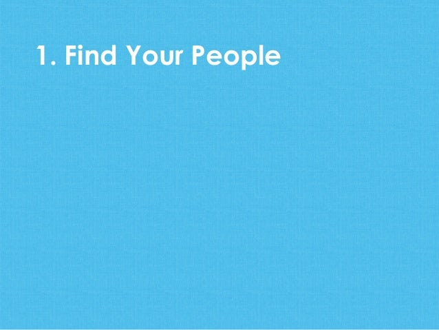 1. Find Your People