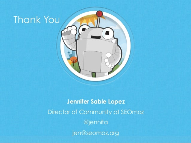 Jennifer Sable LopezDirector of Community at SEOmoz@jennitajen@seomoz.orgThank You