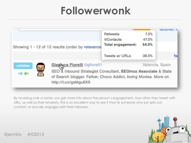 Followerwonk@jennita #ID2013By hovering over a name, you get more info about the person's engagement, how often they tweet...