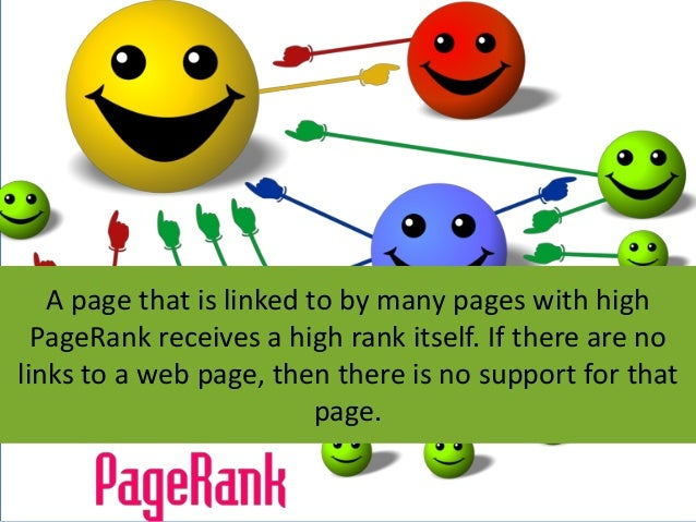 A page that is linked to by many pages with highPageRank receives a high rank itself. If there are nolinks to a web page, ...