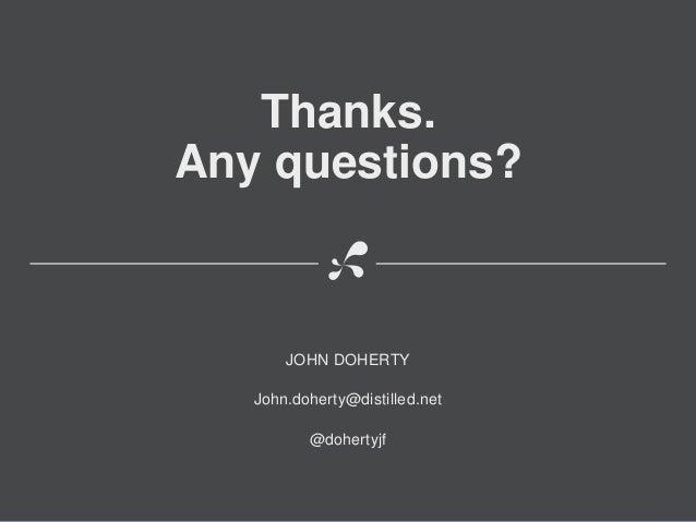 Thanks.Any questions?JOHN DOHERTYJohn.doherty@distilled.net@dohertyjf