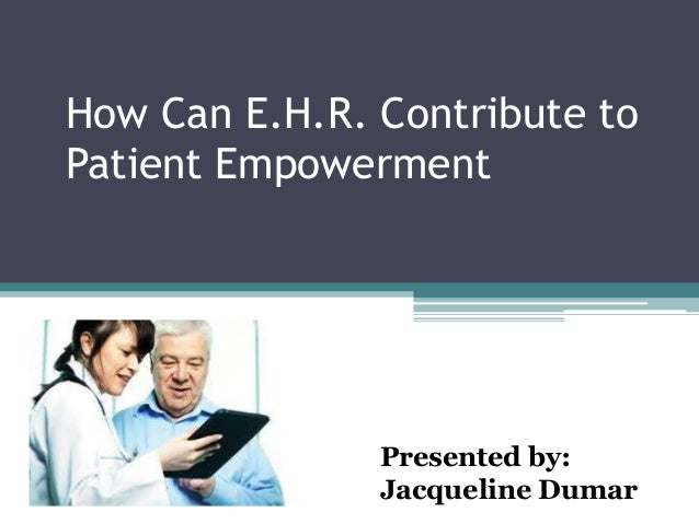 How Can E.H.R. Contribute toPatient Empowerment               Presented by:               Jacqueline Dumar