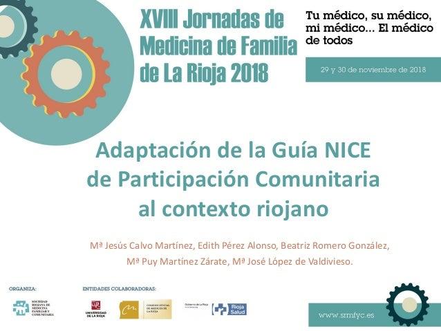 Adaptación de la Guía NICE de Participación Comunitaria al contexto riojano Mª Jesús Calvo Martínez, Edith Pérez Alonso, B...