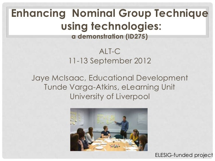 Enhancing Nominal Group Technique        using technologies:            a demonstration (ID275)                   ALT-C   ...