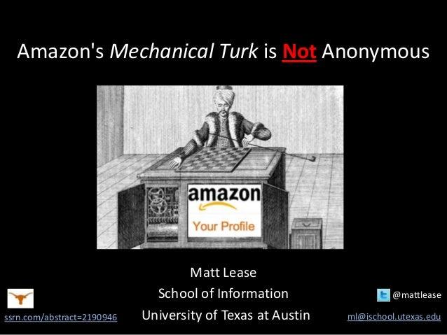 Amazons Mechanical Turk is Not AnonymousMatt LeaseSchool of Information @mattleaseUniversity of Texas at Austin ml@ischool...