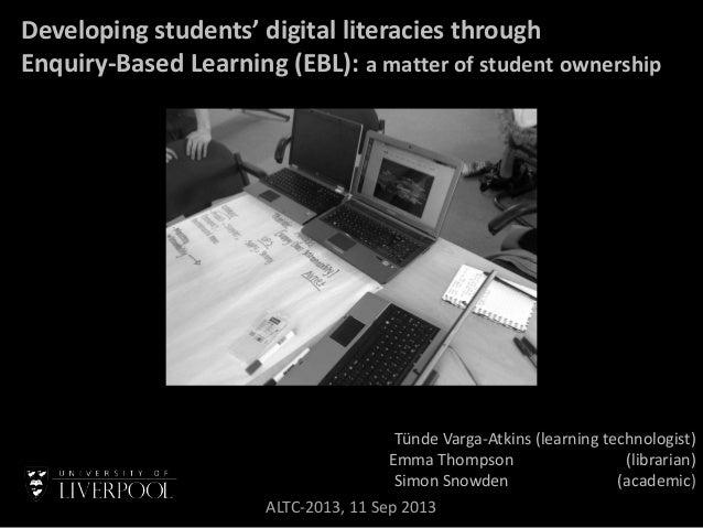 Developing students' digital literacies through Enquiry-Based Learning (EBL): a matter of student ownership Tünde Varga-At...