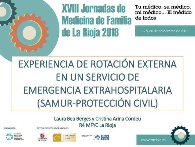 EXPERIENCIA DE ROTACIÓN EXTERNA EN UN SERVICIO DE EMERGENCIA EXTRAHOSPITALARIA (SAMUR-PROTECCIÓN CIVIL) Laura Bea Berges y...