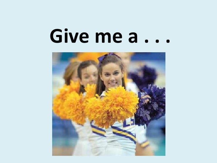 Give me a . . .<br />