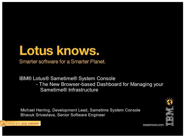 IBM® Lotus® Sametime® System Console       - The New Browser-based Dashboard for Managing your         Sametime® Infrastru...