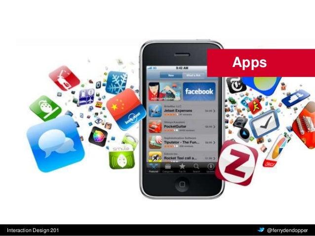 Interaction Design 201 Vragen of feedback? @ferrydendopper Apps