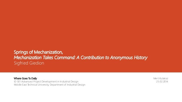 Springs of Mechanization, Mechanization Takes Command: A Contribution to Anonymous History Sigfried Giedion Mert Kulaksız ...