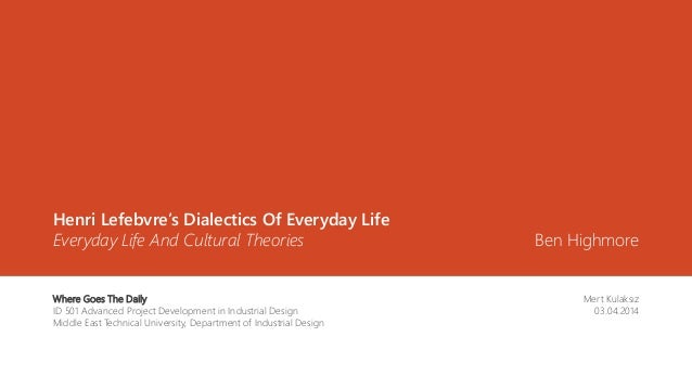 Henri Lefebvre's Dialectics Of Everyday Life Everyday Life And Cultural Theories Mert Kulaksız 03.04.2014 Where Goes The D...
