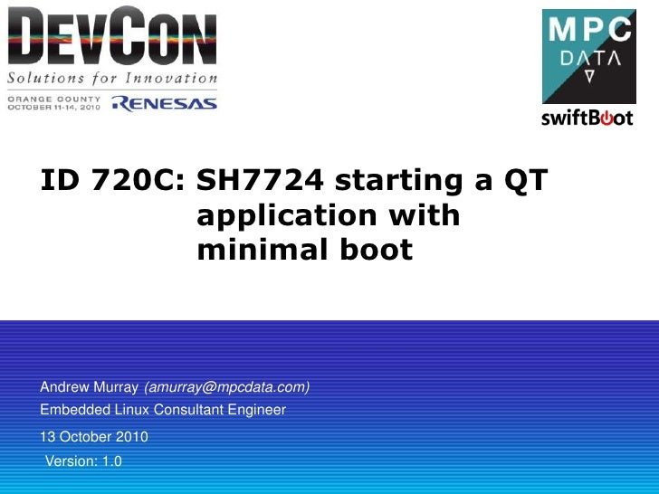 ID 720C: SH7724 starting a QT application with minimal boot<br />Andrew Murray (amurray@mpcdata.com)<br />Embedded Linux C...