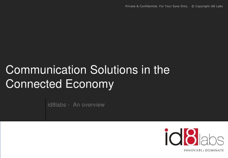 Private & Confidential. For Your Eyes Only.   © Copyright id8 Labs     Communication Solutions in the Connected Economy   ...