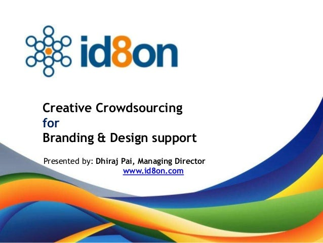 Creative CrowdsourcingforBranding & Design supportPresented by: Dhiraj Pai, Managing Director                     www.id8o...