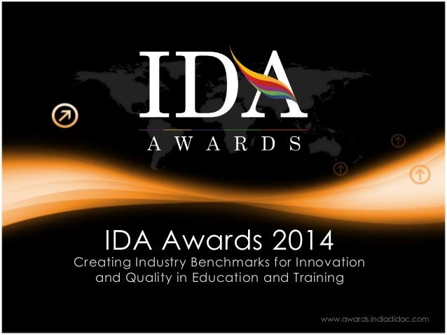 IDA Awards 2014 Creating Industry Benchmarks for Innovation and Quality in Education and Training www.awards.indiadidac.com