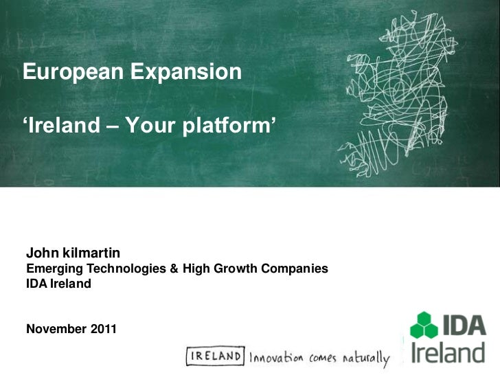 European Expansion'Ireland – Your platform'John kilmartinEmerging Technologies & High Growth CompaniesIDA IrelandNovember ...