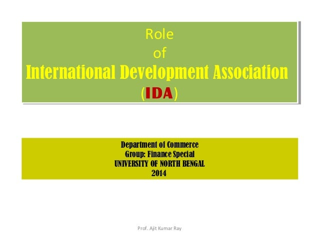 Role of International Development Association (IDA) Role of International Development Association (IDA) Department of Comm...
