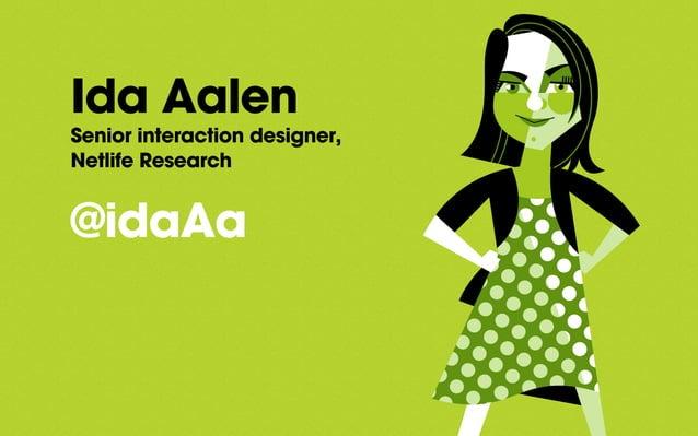 Ida Aalen Senior interaction designer, Netlife Research @idaAa